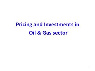Pricing and Investments in  Oil & Gas sector
