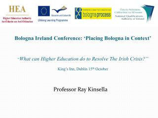 Bologna Ireland Conference:  Placing Bologna in Context      What can Higher Education do to Resolve The Irish Crisis