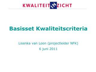 Basisset Kwaliteitscriteria  Lisenka van Loon (projectleider NFK) 6 juni 2011