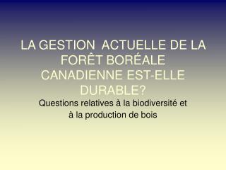 LA GESTION  ACTUELLE DE LA FORÊT BORÉALE CANADIENNE EST-ELLE DURABLE?