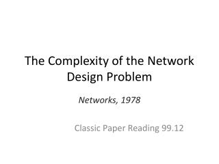 The Complexity of the Network Design Problem