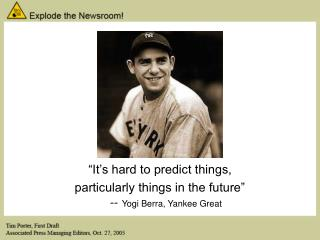 """It's hard to predict things, particularly things in the future"" --  Yogi Berra, Yankee Great"