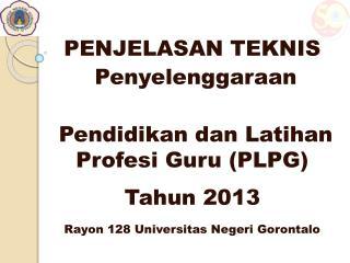 PENJELASAN TEKNIS  Penyelenggaraan  Pendidikan dan Latihan Profesi Guru (PLPG)  Tahun 2013