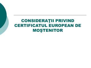 CONSIDERAŢII PRIVIND CERTIFICATUL EUROPEAN DE MOŞTENITOR