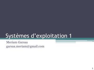 Systèmes d'exploitation 1