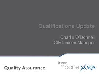 Qualifications Update Charlie O'Donnell CfE Liaison Manager