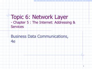 Topic 6: Network Layer - Chapter 5 : The Internet: Addressing  Services