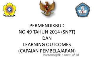 PERMENDIKBUD  NO 49 TAHUN 2014 (SNPT) DAN LEARNING OUTCOMES (CAPAIAN PEMBELAJARAN)