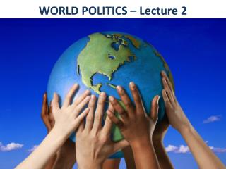 WORLD POLITICS � Lecture 2