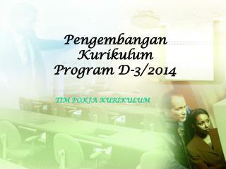 Pengembangan Kurikulum Program D-3/2014