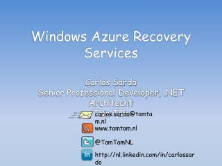 Windows Azure  Recovery  Services Carlos Sardo Senior Professional  Developer , .NET  Architecht