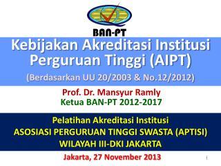 Kebijakan Akreditasi Institusi Perguruan Tinggi (AIPT) (Berdasarkan UU 20/2003 & No.12/2012)