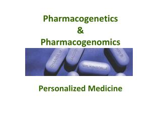 Pharmacogenetics & Pharmacogenomics Personalized Medicine
