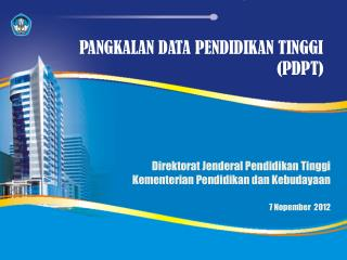 Direkt o r at Jenderal Pendidikan Tinggi Kementerian Pendidikan dan Kebudayaan 7  Nopember 2012