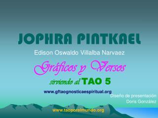 JOPHRA PINTKAEL Edison Oswaldo Villalba Narvaez Gráficos y Versos sirviendo al  TAO 5