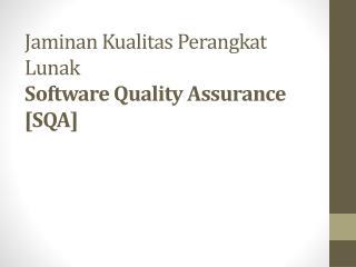 Jaminan Kualitas Perangkat Lunak Software Quality Assurance [SQA]