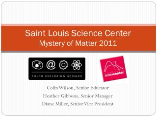 Saint Louis Science Center Mystery of Matter 2011