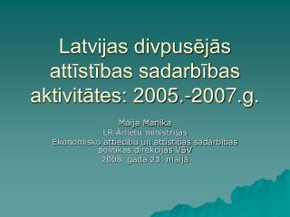 Latvijas divpusējās attīstības sadarbības aktivitātes: 2005.-2007.g.