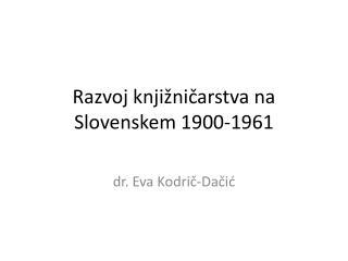 Razvoj knjižničarstva na Slovenskem 1900-1961