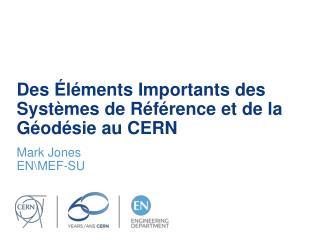 Des �l�ments Importants des Syst�mes de R�f�rence et de la G�od�sie au CERN
