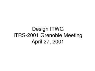Design ITWG  ITRS-2001 Grenoble Meeting April 27, 2001