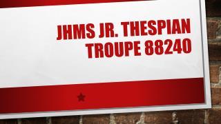 JHMS Jr. Thespian Troupe 88240