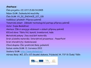 Anotace: Číslo projektu: CZ.1.07/1.5.00/34.0905 Název DUM: Jednoduché moučníky