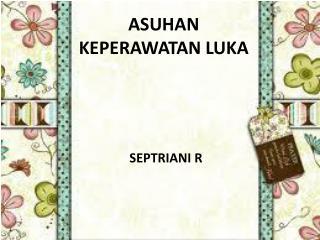 ASUHAN KEPERAWATAN LUKA