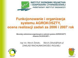 Funkcjonowanie i organizacja  systemu AGROKOSZTY,  ocena realizacji zadań za 2006 i 2007 rok