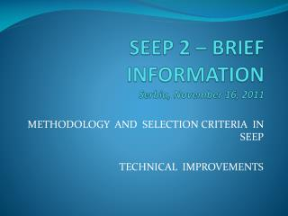 SEEP 2 – BRIEF INFORMATION Serbia, November 16, 2011