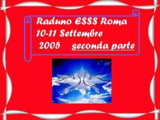 Raduno ESSS Roma 10-11 Settembre  2005     seconda parte