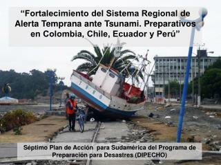 Séptimo Plan de Acción  para Sudamérica del Programa de Preparación para Desastres (DIPECHO)