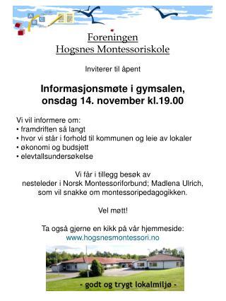 Foreningen   Hogsnes  Montessoriskole Inviterer til åpent Informasjonsmøte i gymsalen,