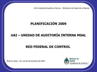 PLANIFICACIÓN 2009 UAI – UNIDAD DE AUDITORÍA INTERNA MSAL RED FEDERAL DE CONTROL