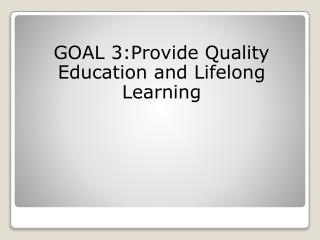 GOAL 3:Provide Quality Education and Lifelong Learning