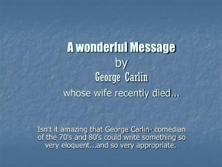 A wonderful Message by  George Carlin whose wife recently died...