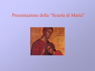 """Presentazione della """"Scuola di Maria"""""""