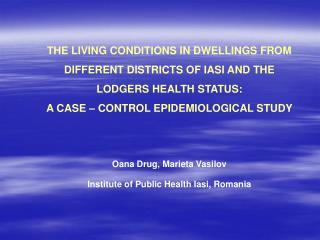 THE LIVING CONDITIONS IN DWELLINGS FROM DIFFERENT DISTRICTS OF IASI AND THE LODGERS HEALTH STATUS: