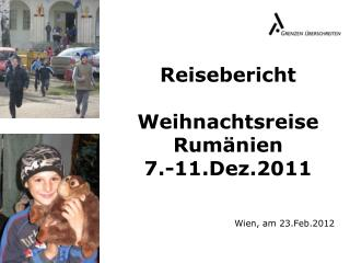 Reisebericht Weihnachtsreise Rumänien 7.-11.Dez.2011 Wien, am 23.Feb.2012