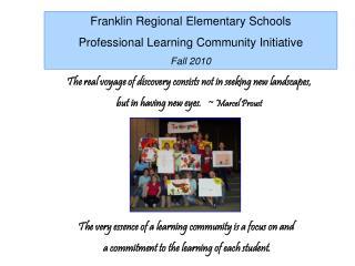 Franklin Regional Elementary Schools Professional Learning Community Initiative Fall 2010