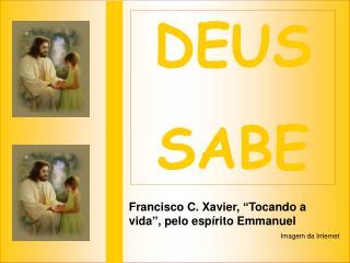 """Francisco C. Xavier, """"Tocando a vida"""", pelo espírito  Emmanuel Imagem da Internet"""