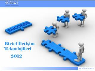 Birtel İletişim Teknolojileri       2012