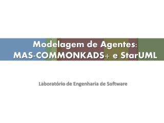Modelagem  de  Agentes : MAS-COMMONKADS+ e  StarUML
