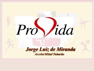Jorge Luiz de Miranda           ArcelorMittal Tubar�o