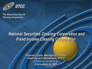 Thomas Costa, Managing Director,  Clearing and Settlement, DTCC ACSDAForo de Liderazgo