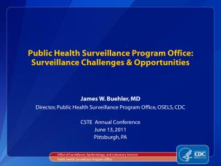 Public Health Surveillance Program Office:  Surveillance Challenges & Opportunities