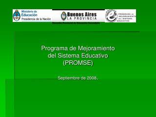 Programa de Mejoramiento  del Sistema Educativo (PROMSE) Septiembre de 2008 .