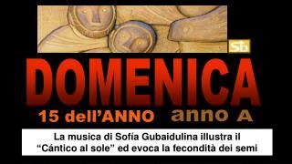 La musica di Sof�a Gubaidulina illustra il  �C�ntico al sole� ed evoca la fecondit� dei semi