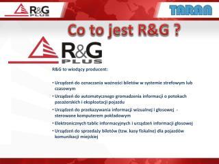 Co to jest  R&G ?