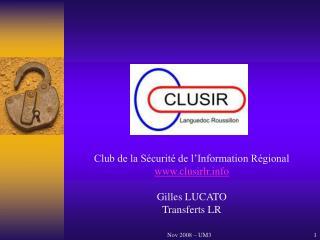 Club de la Sécurité de l'Information Régional clusirlr Gilles LUCATO Transferts LR